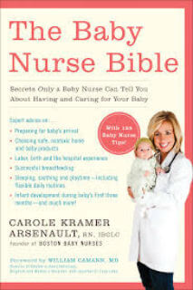 Carole Kramer Arsenault, RN, IBCLC Founder of Boston Baby Nurse Author of The Baby Nurse Biblearole is president and founder of Boston Baby Nurse™ providing overnight and daytime newborn care and a wide range of postpartum support services. Her latest book