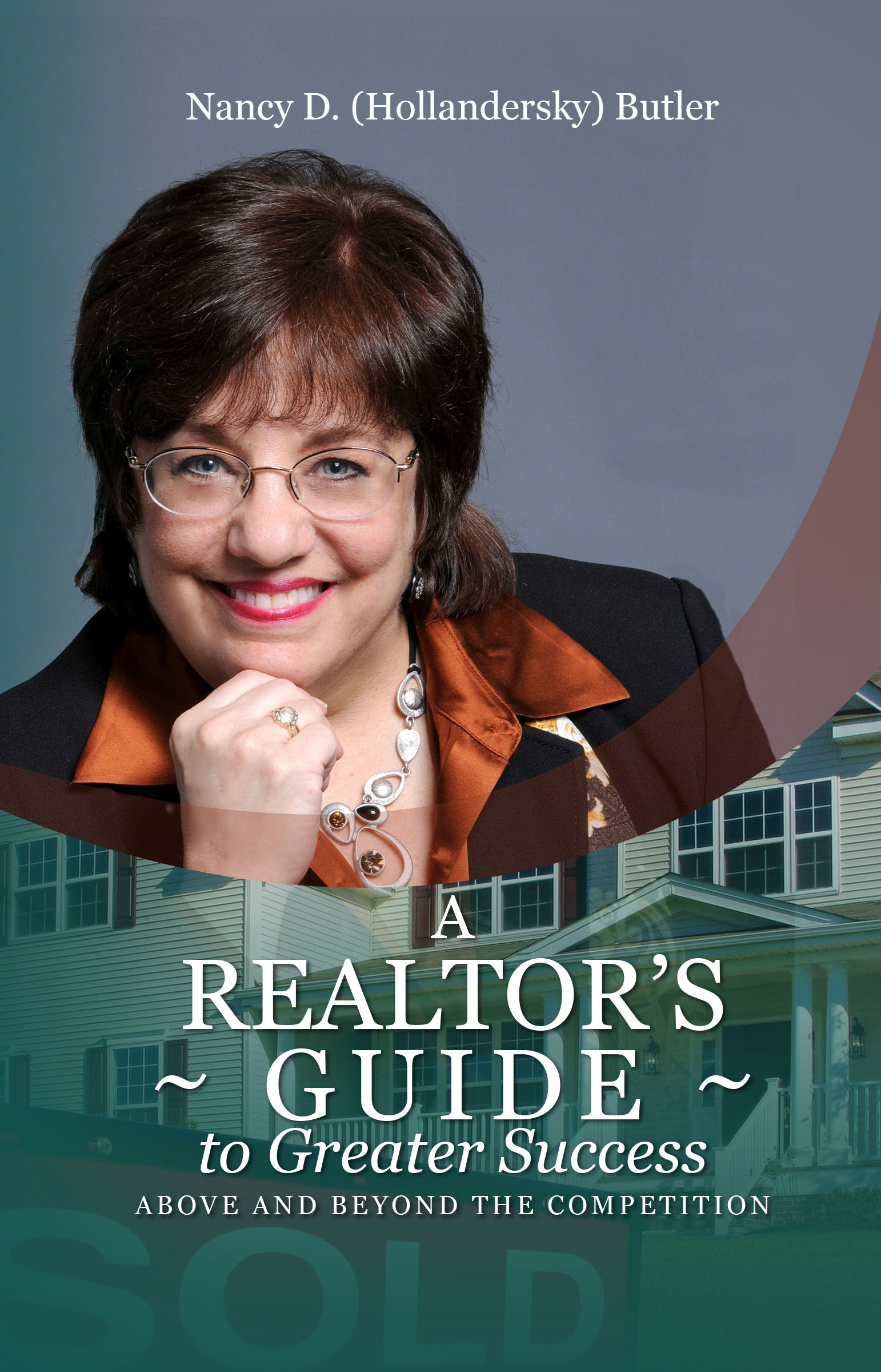 A Realtor's Guide to Greater Success, Above and Beyond the Competition